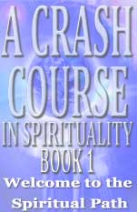A Crash Course in Spirituality Book 1: Welcome to the Spiritual Path